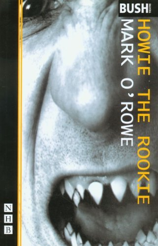 Howie the Rookie (NHB Modern Plays) (Nick Hern Books) by Mark O'Rowe (1999-02-13)