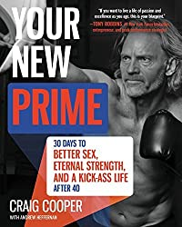 Your New Prime: 30 Days to Better Sex, Eternal Strength, and a Kick-Ass Life After 40 by Craig Cooper (2015-10-22)