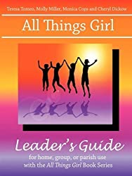 All Things Girl Leader's Guide by Teresa Tomeo (2009-01-05)