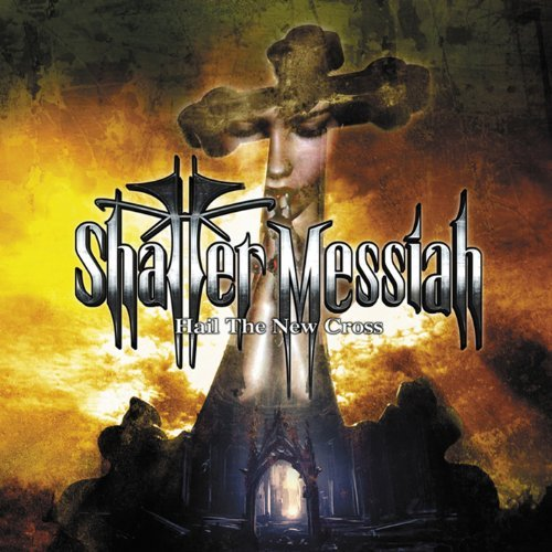 Hail the New Cross by Shatter Messiah (2013-10-08)
