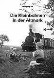 Die Kleinbahnen in der Altmark - Wolfgang List