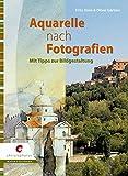 Aquarelle nach Fotografien: Mit Tipps zur Bildgestaltung - Fritz Stinn, Oliver Gärtner