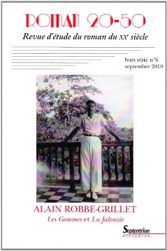 Roman 20-50, N 6, septembre 2010 : Alain Robbe Grillet, Les Gommes et La Jalousie