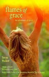 Flames of Grace, An Adventure of Spirit by Susan Walker (1998-06-01)