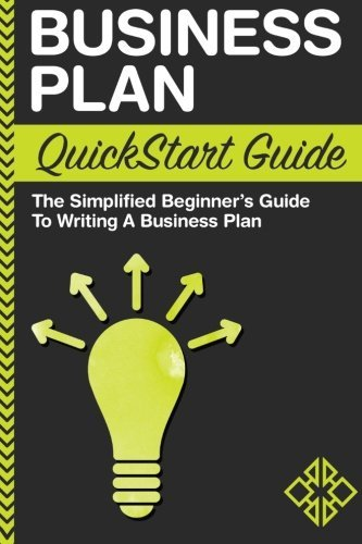 Business Plan: QuickStart Guide - The Simplified Beginner's Guide to Writing a Business Plan by ClydeBank Business (2016-04-08) par ClydeBank Business