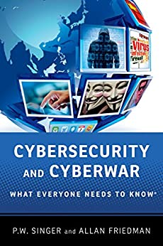 Cybersecurity and Cyberwar: What Everyone Needs to Know® by [Singer, P.W., Friedman, Allan]