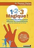 1 - 2 - 3 Magique ! : La méthode d'éducation efficace et bienveillante pour les enfants de 2 à 12 ans