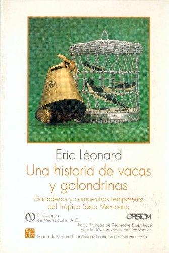Una historia de vacas y golondrinas: Ganaderos Y Campesinos Temporeros Del Tropico Seco Mexicano (Economia) por Eric Leonard