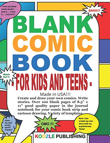 Blank Comic Book for Kids and Teens - Made in USA!!!: Create and draw your own comics. Write stories. Over 100 blank pages of 8.5'' x 11'' good ... and cartoon drawing. Variety of templates. -