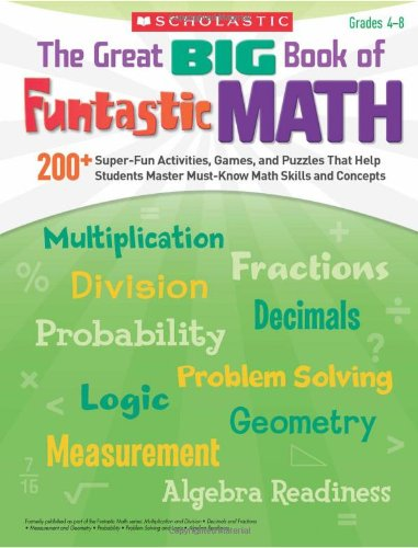 The Great Big Book of Funtastic Math: 200+ Super-fun Activities, Games, and Puzzles That Help Students Master Must-Know Math Skills and Concepts