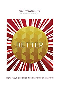 Better: How Jesus Satisfies the Search for Meaning (English Edition) di [Chaddick, Tim, Borlase, Craig]