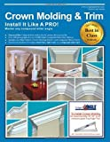 Crown Molding & Trim: Install It Like a PRO! by Drake, Wayne (2012) Paperback