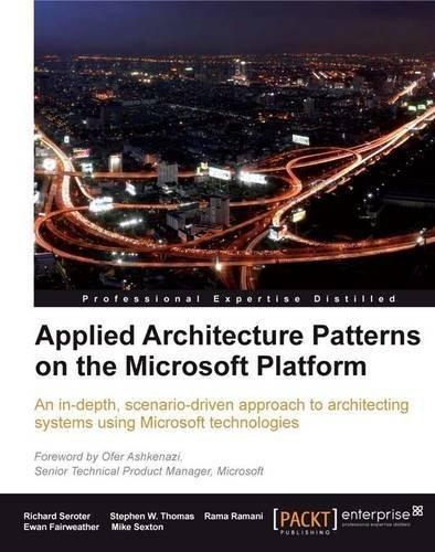 Applied Architecture Patterns on the Microsoft Platform by Richard Seroter, Ewan Fairweather, Stephen W. Thomas, Mike S (2010) Paperback