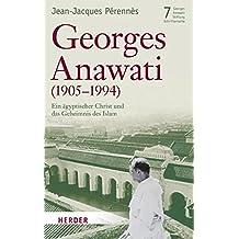 Georges Anawati (1905-1994): Ein ägyptischer Christ und das Geheimnis des Islam (Schriftenreihe der Georges-Anawati-Stiftung / Modernes Denken in der islamischen Welt)