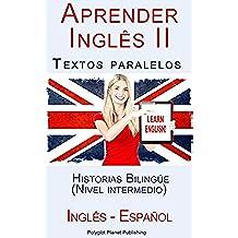 Aprender Inglês II: Textos paralelos - Historias Bilingüe (Nivel intermedio) - Inglês - Español (Aprender Inglês con Textos paralelos nº 2)