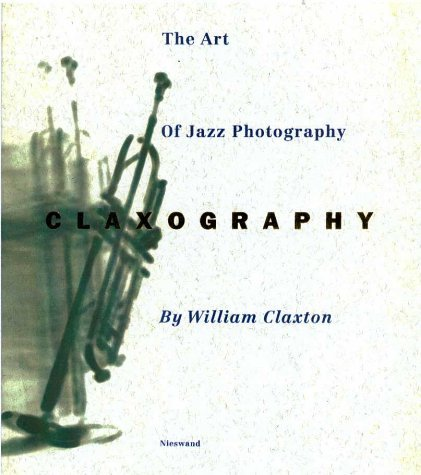 Claxography: Art of Jazz Photography by William Claxton (1995-12-01)