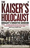 The Kaiser's Holocaust: Germany's Forgotten Genocide and the Colonial Roots of Nazism - Casper Erichsen, David Olusoga