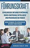 Führungskraft: Erfolgreiche Mitarbeiterführung durch emotionale Intelligenz...