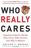 Who Really Cares: The Surprising Truth About Compasionate Conservatism - Who Gives, W...