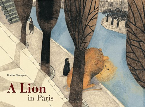 A Lion in Paris: Written by Beatrice Alemagna, 2014 Edition, (Tra) Publisher: Tate Publishing [Hardcover]