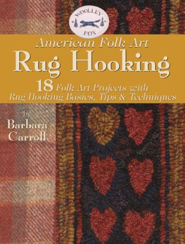 Rug Hooking: 18 Folk Art Projects with Rug Hooking Basics, Tips and Techniques by Barbara Carroll (1-Nov-2005) Paperback -