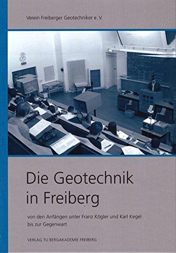 Die Geotechnik in Freiberg: von den Anfängen unter Franz Kögler und Karl Kegel bis zur Gegenwart