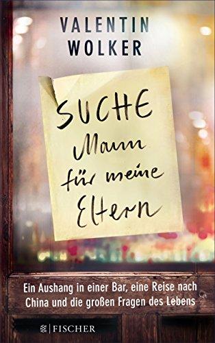 »Suche Mann für meine Eltern«: Ein Aushang in einer Bar, eine Reise nach China und die großen Fragen des Lebens (German Edition)