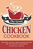 The Great Chicken Cookbook: Beautiful Baked & Fried Chicken Recipes for the Chicken Connoisseur