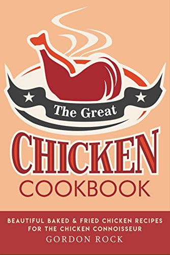 the-great-chicken-cookbook-beautiful-baked-fried-chicken-recipes-for-the-chicken-connoisseur-english