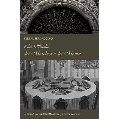 La Sicilia Dei Marchesi E Dei Monsu': Il Libro Di Cucina Della Marchesa Grazietta Tedeschi
