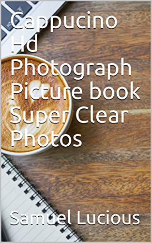 Cappucino Hd Photograph Picture book Super Clear Photos (English Edition)