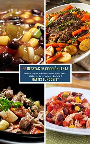25 Recetas de Cocción Lenta - banda 2: Desde sopas y guisos hasta deliciosos platos vegetarianos