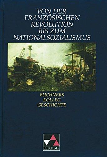 Buchners Kolleg Geschichte, Von der Französischen Revolution bis zum Nationalsozialismus (Geschichte Der Revolution Französischen)