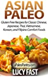 Asian Paleo: Gluten Free Recipes for Classic Chinese, Japanese, Thai, Vietnamese, Korean, and Filipino Comfort Foods (Paleo Diet Solution Series) (English Edition)