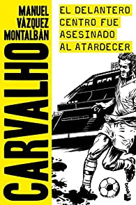 El delantero centro fue asesinado al atardecer par Manuel Vázquez Montalbán