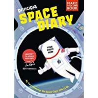 Principia Space Diary: 2nd Edition: Journey to Space with ESA Astronaut Tim Peake (Discovery Diaries)