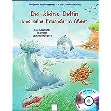 Der kleine Delfin und seine Freunde im Meer: Eine Geschichte mit vielen Sachinformationen