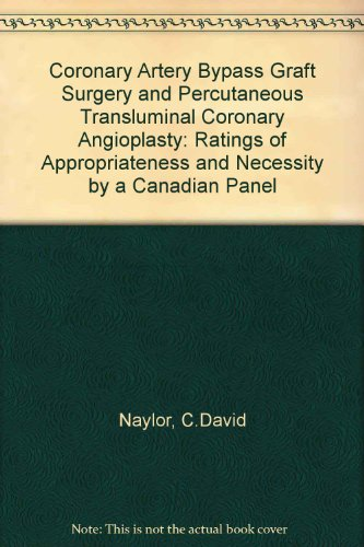 Coronary Artery Bypass Graft Surgery and Percutaneous Transluminal Coronary Angioplasty: Ratings of Appropriateness and Necessity by a Canadian Pane: and Necessity by a Canadian Panel -