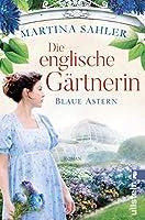 Die englische Gärtnerin – Blaue Astern: Roman (Die Gärtnerin von Kew Gardens 1)