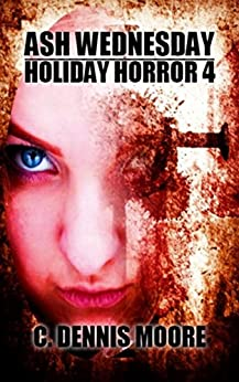 Ash Wednesday (Holiday Horror Book 4) by [Moore, C. Dennis]