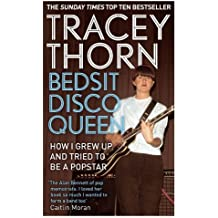By Tracey Thorn - Bedsit Disco Queen: How I grew up and tried to be a pop star