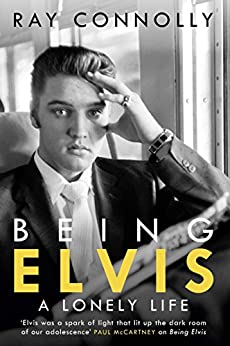 Being Elvis: A Lonely Life by [Connolly, Ray]