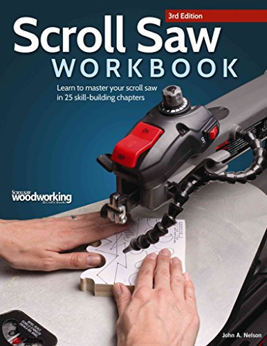 [(Scroll Saw Workbook : Learn to Master Your Scroll Saw in 25 Skill-Building Chapters)] [By (author) John A. Nelson] published on (September, 2014)
