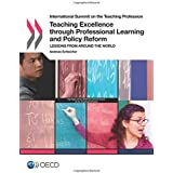 International Summit on the Teaching Profession Teaching Excellence through Professional Learning and Policy Reform:  Lessons from around the World