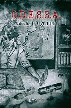 O.D.E.S.S.A.: Caccia in Argentina di [Ferrini, Alessandro, Pizzuoli, Salvina]