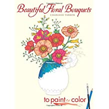 Beautiful Floral Bouquets: To Paint or Color (Dover Art Coloring Book)