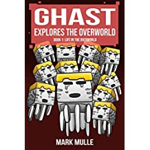 Ghast Explores the Overworld (Book 1): Life in the Overworld (An Unofficial Minecraft Book for Kids Ages 9 - 12 (Preteen) (Ghast the Supervillain 4) (English Edition)