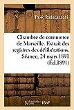 Chambre de commerce de Marseille. Extrait des registres des délibérations. Séance du 24 mars 1891...