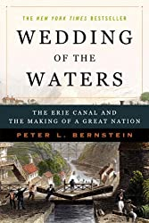 Wedding of the Waters: The Erie Canal and the Making of a Great Nation by Peter L Bernstein (2006-03-28)