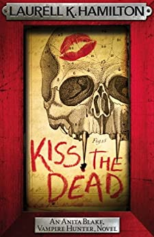 Kiss the Dead (Anita Blake Vampire Hunter Book 21) by [Hamilton, Laurell K.]